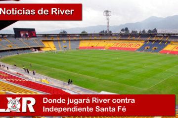 Donde jugará River contra Independiente Santa Fe